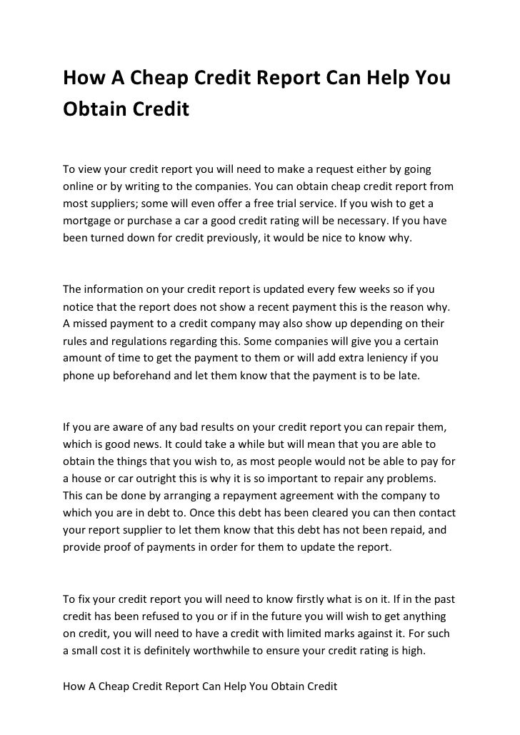 How A Cheap Credit Report Can Help You Obtain Credit  To view your credit report you will need to make a request either by...