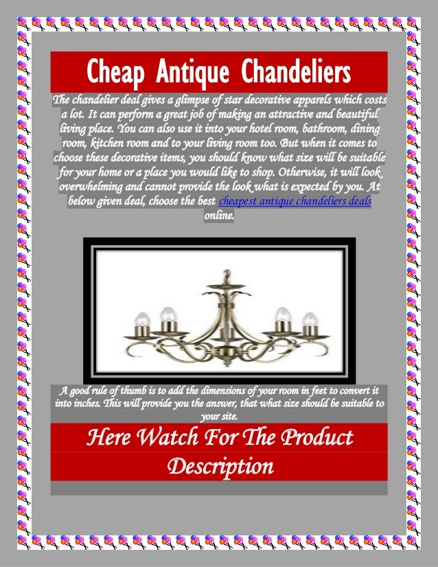 Cheap Antique Chandeliers The chandelier deal gives a glimpse of star decorative apparels which costs a lot. It can perfor...