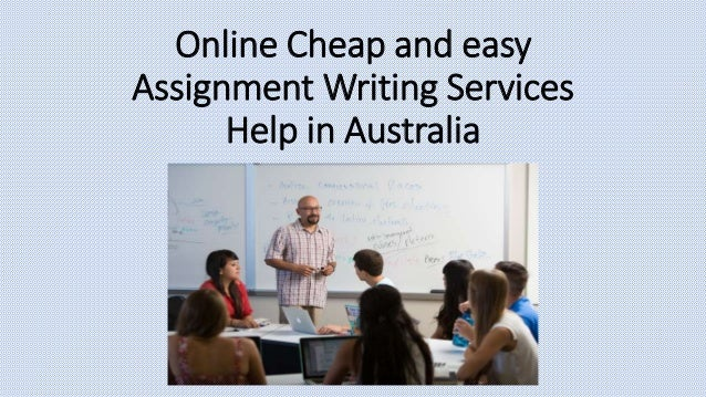 Online Cheap Assignment Writing Services Help In Australia Ppt