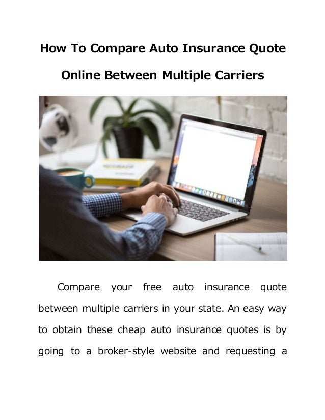 Insurance Quotes Online >> How To Compare Auto Insurance Quote Online Between Multiple Carriers