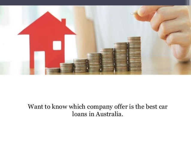 Want to know which company offer is the best car loans in Australia.