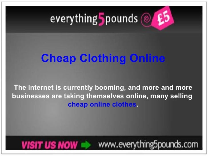 Cheap Clothing Online The internet is currently booming, and more and more businesses are taking themselves online, many s...