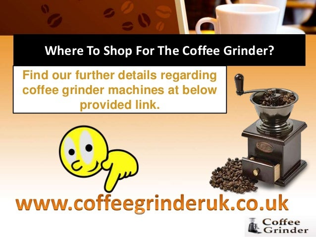 Where To Shop For The Coffee Grinder? Find our further details regarding coffee grinder machines at below provided link.