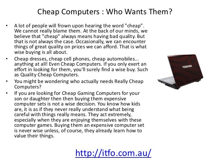 """Cheap Computers : Who Wants Them?•   A lot of people will frown upon hearing the word """"cheap"""".    We cannot really blame t..."""