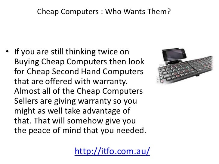 Cheap Computers : Who Wants Them?• If you are still thinking twice on  Buying Cheap Computers then look  for Cheap Second ...
