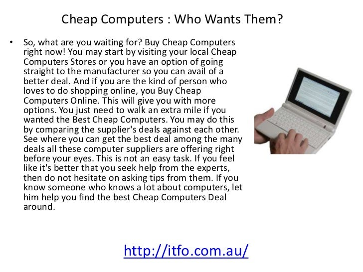 Cheap Computers : Who Wants Them?• So, what are you waiting for? Buy Cheap Computers  right now! You may start by visiting...