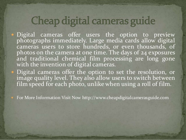  Digital cameras offer users the option to preview photographs immediately. Large media cards allow digital cameras users...