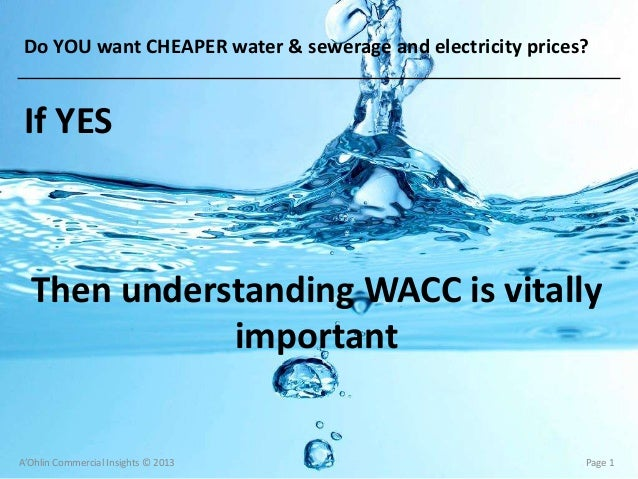 If YESThen understanding WACC is vitallyimportantA'Ohlin Commercial Insights © 2013 Page 1Do YOU want CHEAPER water & sewe...