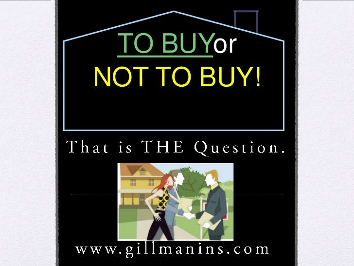TO BUYorNOT TO BUY!That is THE Question.            <br />www.gillmanins.com<br />
