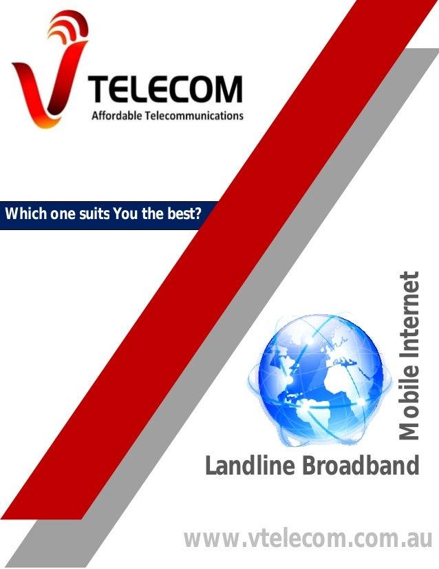 Mobile Internet  Which one suits You the best?  Landline Broadband www.vtelecom.com.au