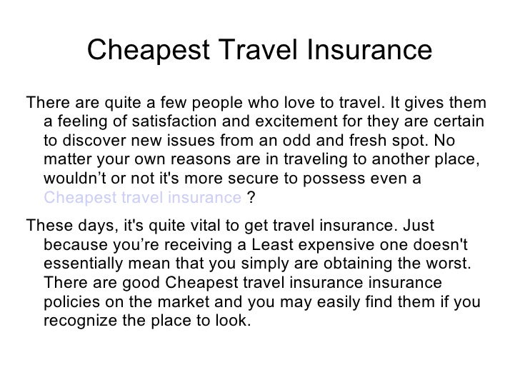 Cheapest Travel InsuranceThere are quite a few people who love to travel. It gives them  a feeling of satisfaction and exc...