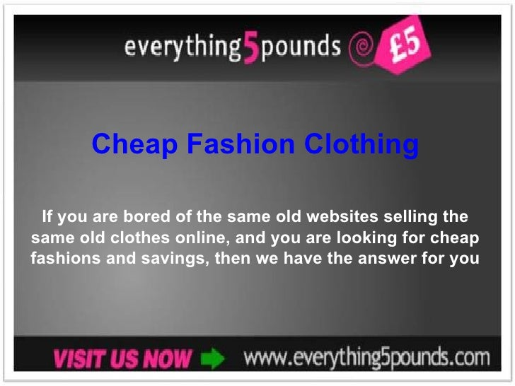 Cheap Fashion Clothing If you are bored of the same old websites selling the same old clothes online, and you are looking ...