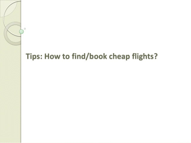 Tips: How to find/book cheap flights?