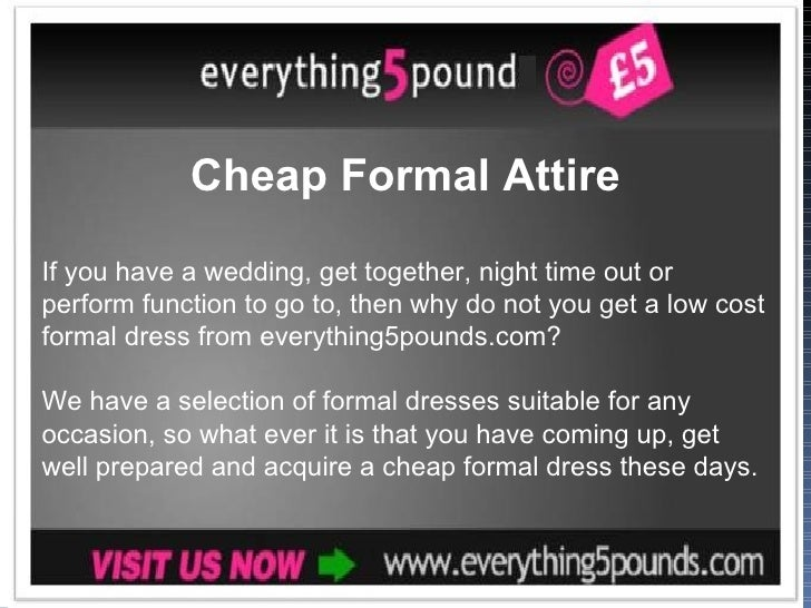 Cheap Formal AttireIf you have a wedding, get together, night time out orperform function to go to, then why do not you ge...