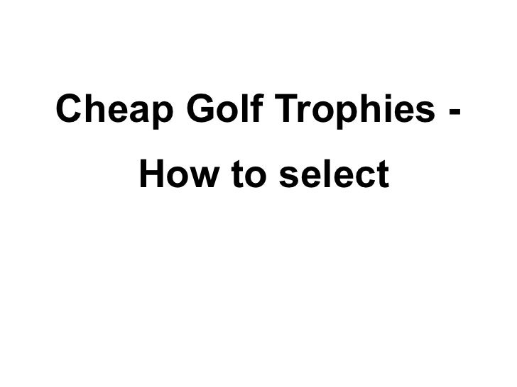 Cheap Golf Trophies - How to select