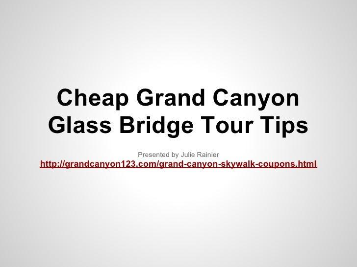 Cheap Grand Canyon Glass Bridge Tour Tips                    Presented by Julie Rainierhttp://grandcanyon123.com/grand-can...