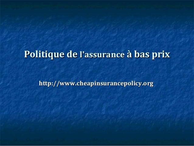 Politique dePolitique de l'assurancel'assurance à bas prixà bas prix http://www.cheapinsurancepolicy.orghttp://www.cheapin...