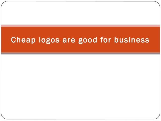 Cheap logos are good for business