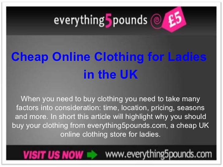 Cheap Online Clothing for Ladies  in the UK When you need to buy clothing you need to take many factors into consideration...