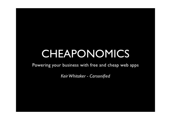 CHEAPONOMICS Powering your business with free and cheap web apps               Keir Whitaker - Carsonified