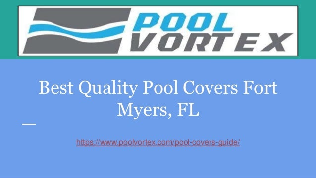 Best Quality Pool Covers Fort Myers, FL https://www.poolvortex.com/pool-covers-guide/