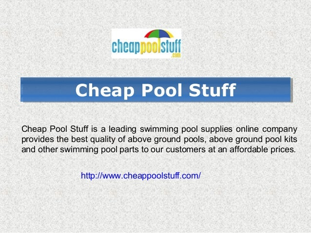 CChheeaapp PPooooll SSttuuffff  Cheap Pool Stuff is a leading swimming pool supplies online company  provides the best qua...