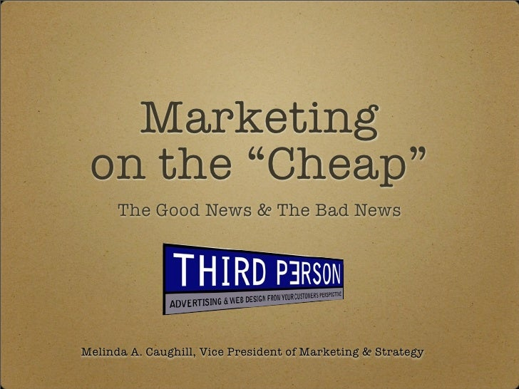 """Marketing on the """"Cheap""""      The Good News & The Bad NewsMelinda A. Caughill, Vice President of Marketing & Strategy"""