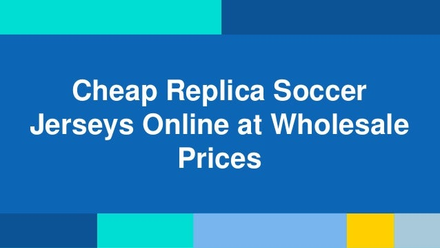 official photos e0767 9318b Cheap replica soccer jerseys online at wholesale prices