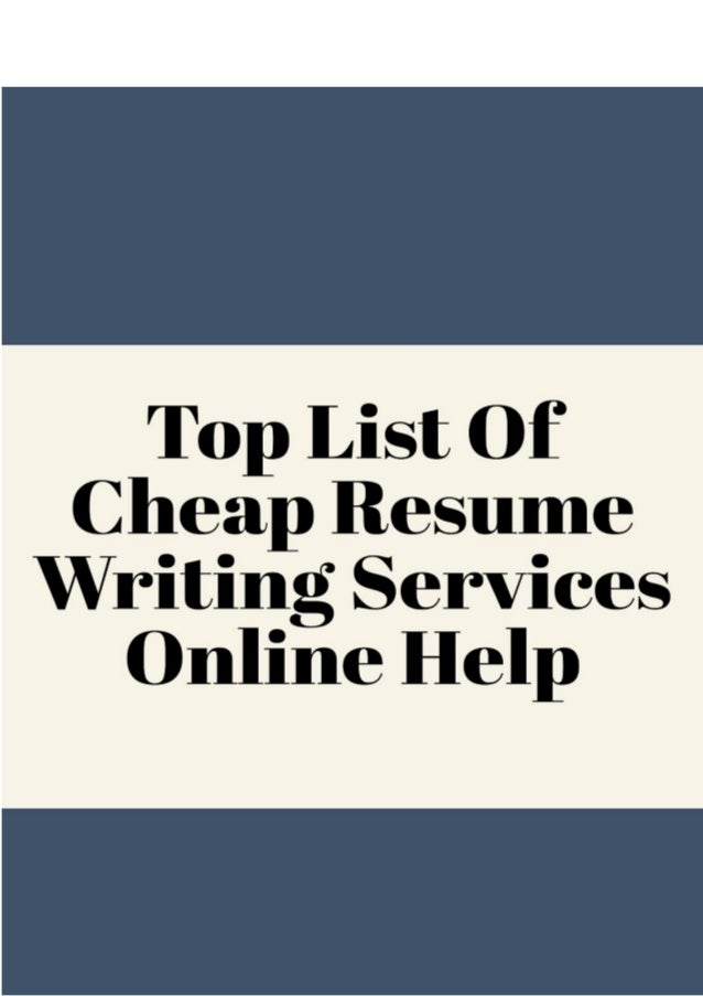 Top List Of Cheap Resume Writing Services Online Help Top List Of Cheap Resume Writing Services Online Help Cheap Online Writing  Services There Is A