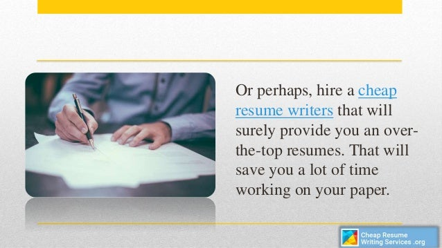 4. Or Perhaps, Hire A Cheap Resume Writers ...