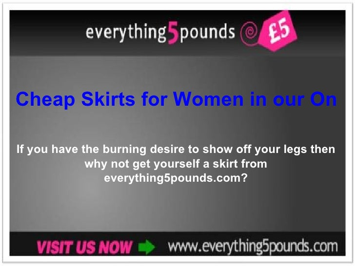 Cheap Skirts for Women in our Online Clothing Store If you have the burning desire to show off your legs then why not get ...