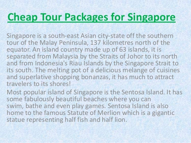 Cheap Tour Packages for SingaporeSingapore is a south-east Asian city-state off the southerntour of the Malay Peninsula, 1...