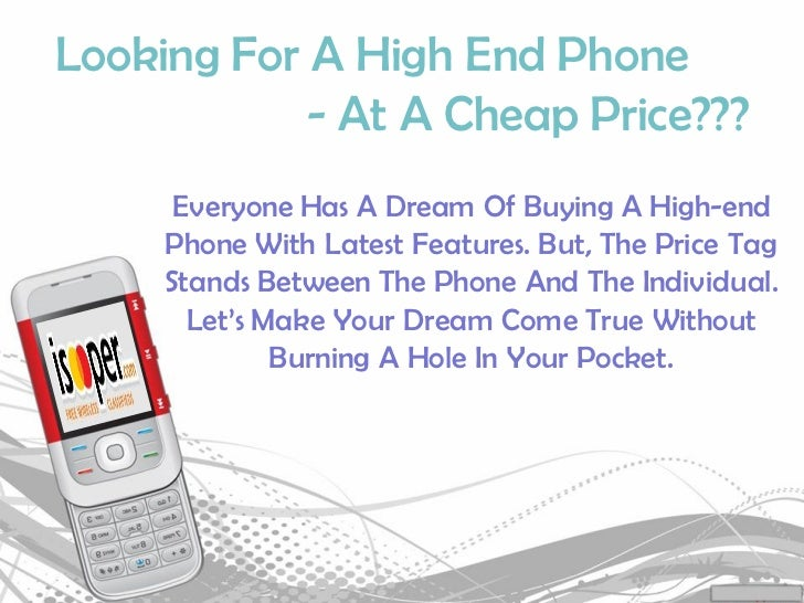 Looking For A High End Phone            - At A Cheap Price???      Everyone Has A Dream Of Buying A High-end     Phone Wit...