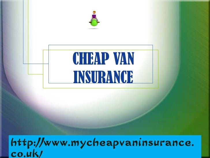 CHEAP VAN INSURANCE http://www.mycheapvaninsurance.co.uk /