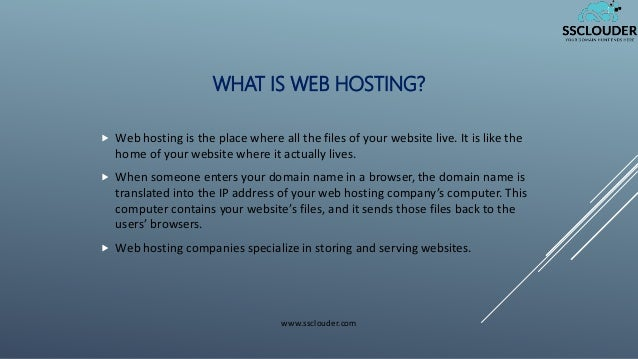 WHAT IS WEB HOSTING?  Web hosting is the place where all the files of your website live. It is like the home of your webs...