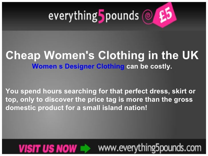 Cheap Women's Clothing in the UK Women s Designer Clothing  can be costly.  You spend hours searching for that perfect dre...