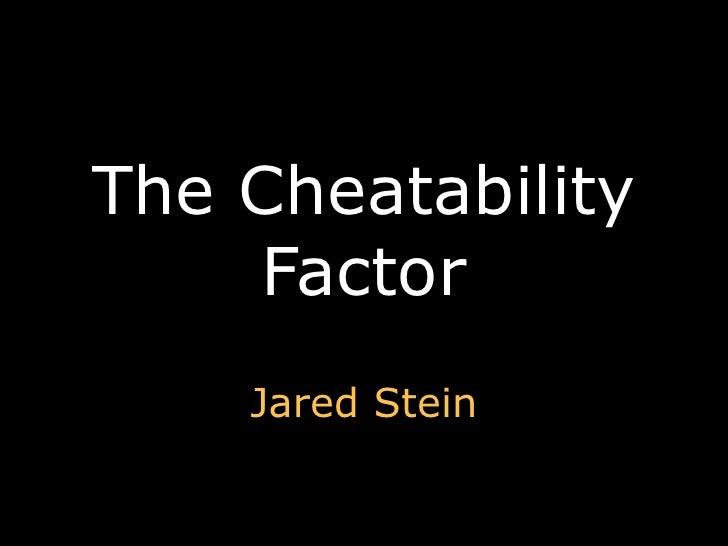 The Cheatability Factor Jared Stein