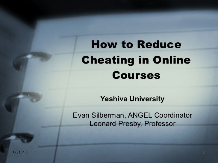 How to Reduce Cheating in Online Courses Yeshiva University  Evan Silberman, ANGEL Coordinator  Leonard Presby, Professor