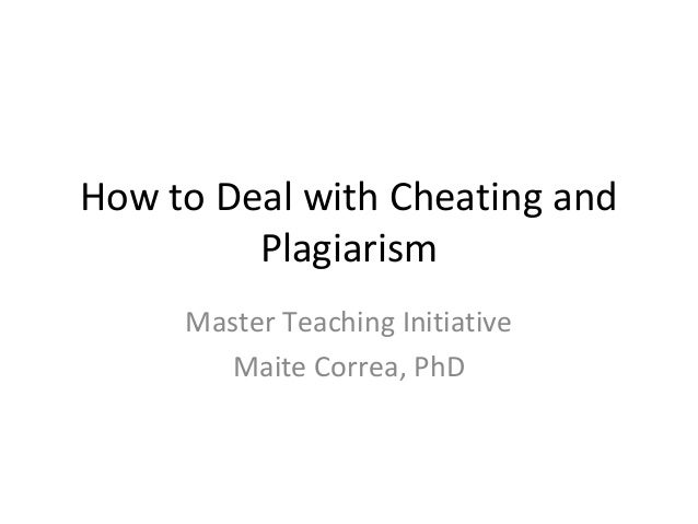 How to Deal with Cheating andPlagiarismMaster Teaching InitiativeMaite Correa, PhD