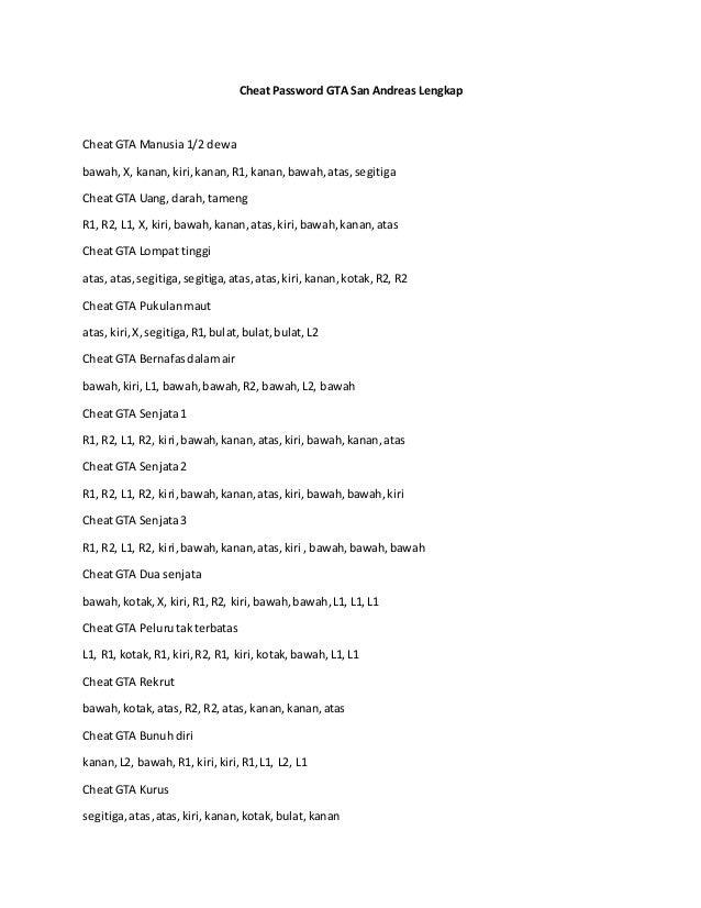 Cheat Password GTA San Andreas Lengkap CheatGTA Manusia 1/2 dewa bawah,X, kanan,kiri,kanan,R1, kanan,bawah,atas,segitiga C...