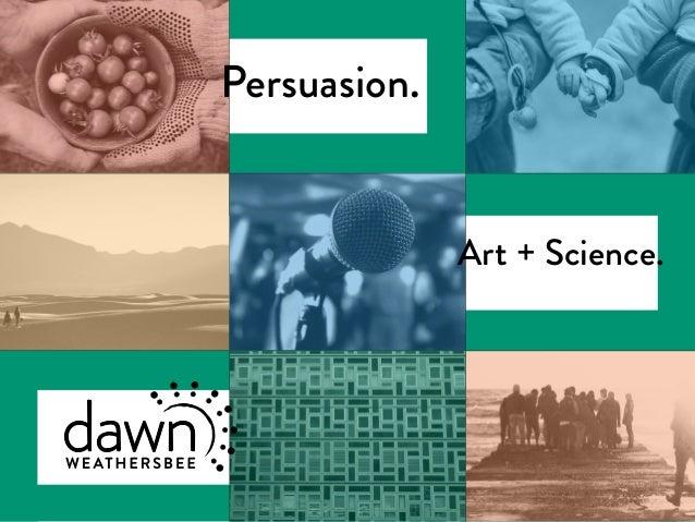 Persuasion. Art + Science.