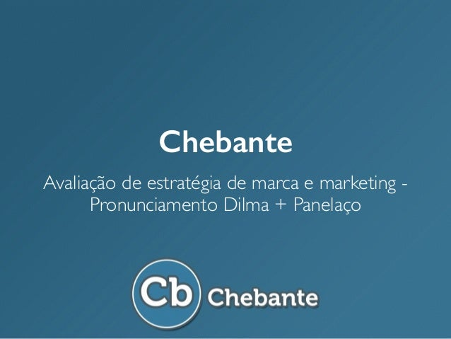 Chebante Avaliação de estratégia de marca e marketing - Pronunciamento Dilma + Panelaço