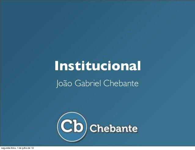 Institucional João Gabriel Chebante segunda-feira, 1 de julho de 13