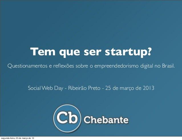 Tem que ser startup?      Questionamentos e reflexões sobre o empreendedorismo digital no Brasil.                          ...