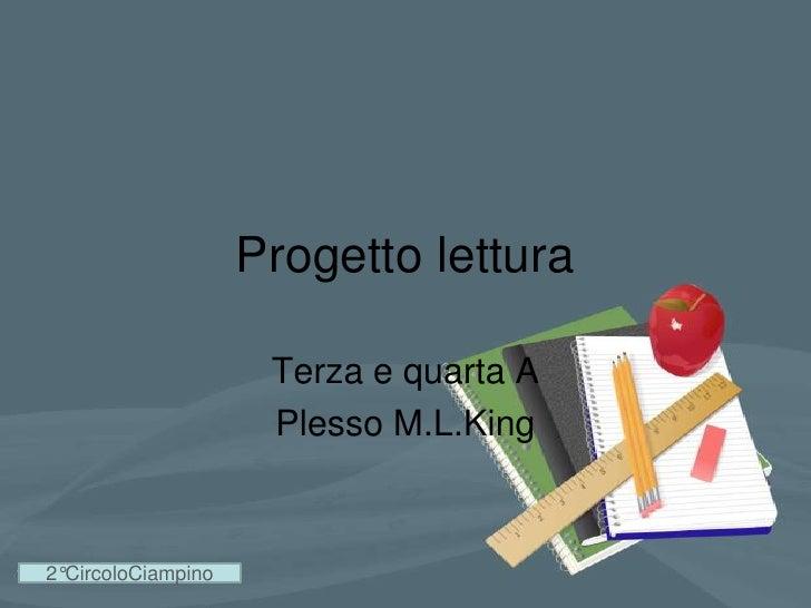Progetto lettura<br />Terza e quarta A<br />Plesso M.L.King<br />2°CircoloCiampino<br />