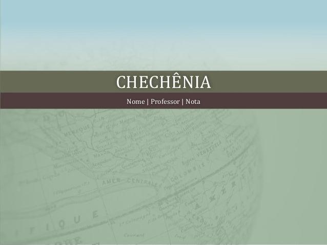 CHECHÊNIANome | Professor | Nota