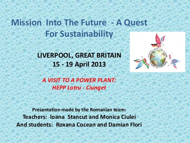 Mission Into The Future - A QuestFor SustainabilityLIVERPOOL, GREAT BRITAIN15 - 19 April 2013A VISIT TO A POWER PLANT:HEPP...