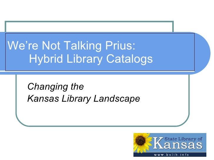 We're Not Talking Prius: Hybrid Library Catalogs Changing the  Kansas Library Landscape