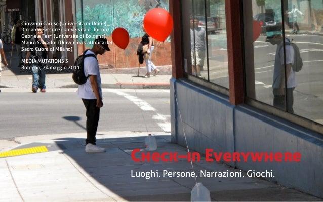 Check–in Everywhere Luoghi. Persone. Narrazioni. Giochi. Giovanni Caruso (Università di Udine) Riccardo Fassone (Universit...