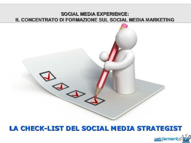SOCIAL MEDIA EXPERIENCE: IL CONCENTRATO DI FORMAZIONE SUL SOCIAL MEDIA MARKETINGLA CHECK-LIST DEL SOCIAL MEDIA STRATEGIST